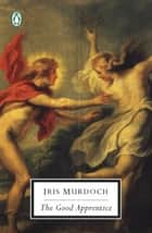 The Good Apprentice ebook by Iris Murdoch