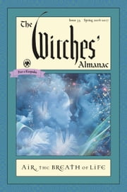 The Witches' Almanac, Issue 35, Spring 2016-2017 - Air: The Breath of Life ebook by Andrew Theitic