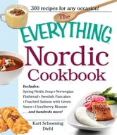 The Everything Nordic Cookbook: Includes: Spring Nettle Soup, Norwegian Flatbread, Swedish Pancakes, Poached Salmon with Green Sauce, Cloudberry Mousse...and hundreds more! - Includes: Spring Nettle Soup, Norwegian Flatbread, Swedish Pancakes, Poached Salmon with Green Sauce, Cloudberry Mousse...and hundreds more! ebook by Kari Schoening Diehl