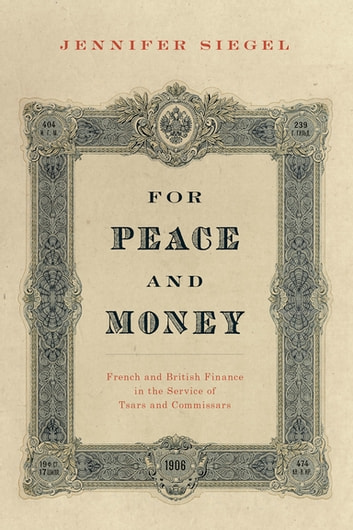 For peace and money ebook by jennifer siegel 9780199387830 for peace and money french and british finance in the service of tsars and commissars fandeluxe Gallery