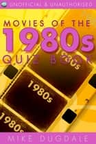 Movies of the 1980s Quiz Book ebook by Mike Dugdale