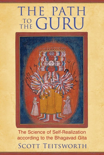 The Path to the Guru - The Science of Self-Realization according to the Bhagavad Gita ebook by Scott Teitsworth