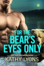 For the Bear's Eyes Only ebook by Kathy Lyons