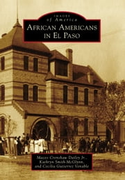 African Americans in El Paso ebook by Maceo Crenshaw Dailey Jr.,Kathryn Smith-McGlynn,Cecilia Gutierrez Venable