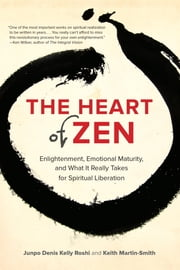 The Heart of Zen - Enlightenment, Emotional Maturity, and What It Really Takes for Spiritual Liberation ebook by Jun Po Denis Kelly Roshi,Keith Martin-Smith