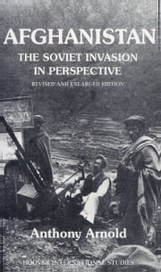 Afghanistan - The Soviet Invasion in Perspective ebook by Anthony Arnold