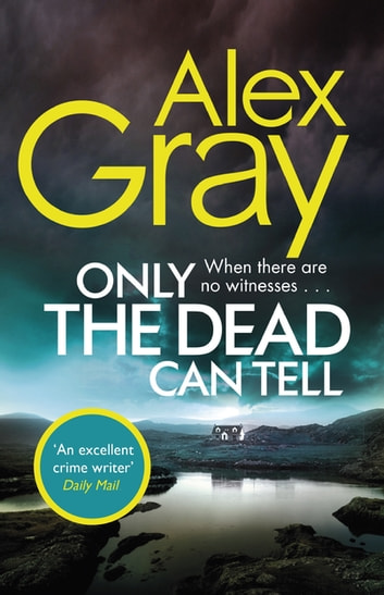 Only the Dead Can Tell - Book 15 in the million-copy bestselling detective series ebook by Alex Gray