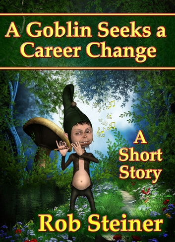 A Goblin Seeks a Career Change ebook by Rob Steiner