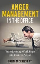 Anger Management in the Office ebook by John McKinstry