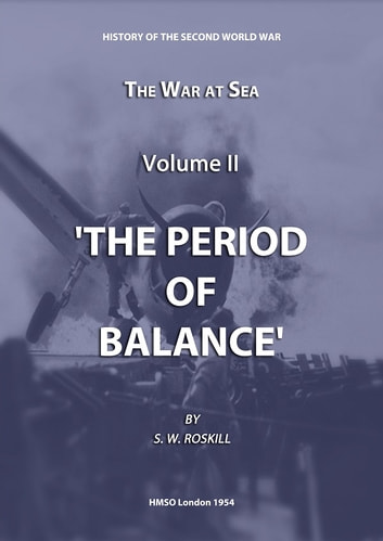 The War at Sea Volume II The Period of Balance ebook by Stephen Wentworth Roskill