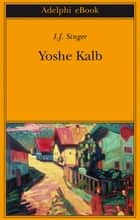 Yoshe Kalb ebook by I.J. Singer