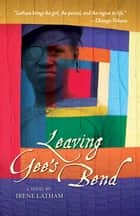 Leaving Gee's Bend ebook by Irene Latham