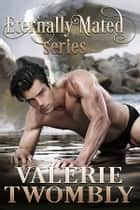 Eternally Mated Series (Books 1 & 2) ebook by Valerie Twombly