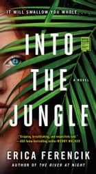 Into the Jungle ebook by Erica Ferencik