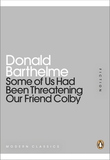some of us had been threatening our friend colby by donald barthelme essay Some of us had been threatening our friend colby a satire.