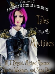 Tales from the Archives: Collection 7 ebook by K T Bryski,Michael Spence,Sandra Wickham
