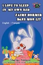 I Love to Sleep in My Own Bed J'aime dormir dans mon lit: English French Bilingual Edition - English French Bilingual Collection ebook by Shelley Admont, S.A. Publishing