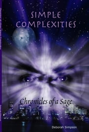 Chronicles of a Sage: Simple Complexities ebook by Deborah Simpson