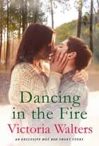 Dancing in the Fire - A Hot Bed Short Story ebook by Victoria Walters