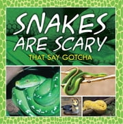 Snakes Are Scary - That Say Gotcha - Animal Encyclopedia for Kids ebook by Baby Professor