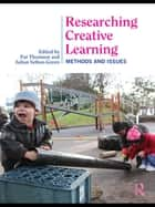 Researching Creative Learning - Methods and Issues ebook by Pat Thomson, Julian Sefton-Green