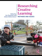 Researching Creative Learning - Methods and Issues ebook by Pat Thomson,Julian Sefton-Green