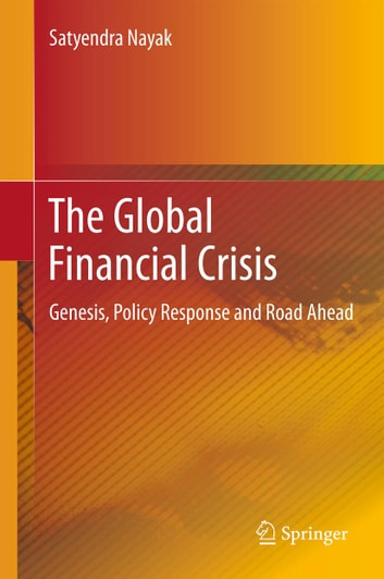 The Global Financial Crisis - Genesis, Policy Response and Road Ahead ebook by Satyendra Nayak