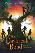 The Daybreak Bond ebook by Megan Frazer Blakemore