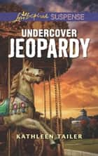 Undercover Jeopardy (Mills & Boon Love Inspired Suspense) eBook by Kathleen Tailer