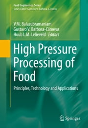 High Pressure Processing of Food - Principles, Technology and Applications ebook by V.M. Balasubramaniam,Gustavo V. Barbosa-Cánovas,Huub L.M. Lelieveld