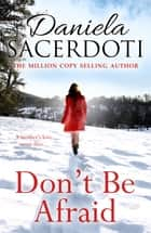 Don't Be Afraid - From the bestselling author of Watch Over Me ebook by Daniela Sacerdoti