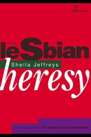 The Lesbian Heresy ebook by Jeffreys, Shelia