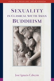 Sexuality in Classical South Asian Buddhism ebook by José Ignacio Cabezón
