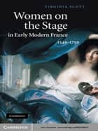 Women on the Stage in Early Modern France ebook by Virginia Scott