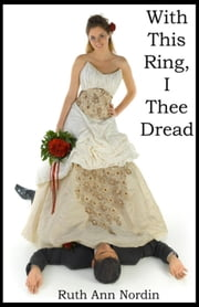 With This Ring, I Thee Dread ebook by Ruth Ann Nordin