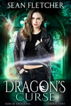 Dragon's Curse (Heir of Dragons Book 2) ebook by