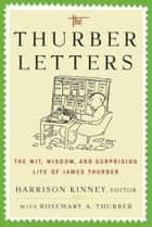 The Thurber Letters - The Wit, Wisdom and Surprising Life of James Thurber eBook by Harrison Kinney, Rosemary A. Thurber