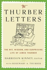 The Thurber Letters - The Wit, Wisdom and Surprising Life of James Thurber ebook by Harrison Kinney,Rosemary A. Thurber