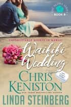 Waikiki Wedding - Unforgettable Nights in Hawaii ebook by Chris Keniston, Linda Steinberg