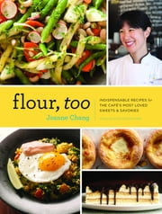Flour, Too - Indispensable Recipes for the Cafe's Most Loved Sweets & Savories ebook by Joanne Chang, Michael Harlan Turkell