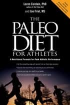 The Paleo Diet for Athletes: A Nutritional Formula for Peak Athletic Performance ebook by Loren Cordain, Joe Friel