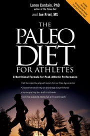 The Paleo Diet for Athletes: A Nutritional Formula for Peak Athletic Performance ebook by Loren Cordain,Joe Friel