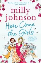 Here Come the Girls ebook by Milly Johnson