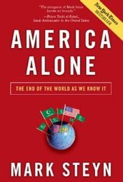 America Alone: The End of the World As We Know It - The End of the World As We Know It ebook by Mark Steyn