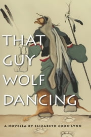 That Guy Wolf Dancing ebook by Elizabeth Cook-Lynn