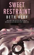 Sweet Restraint ebook by Beth Kery