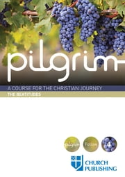 Pilgrim - A Course for the Christian Journey - The Beatitudes ebook by Stephen Cottrell,Steven Croft