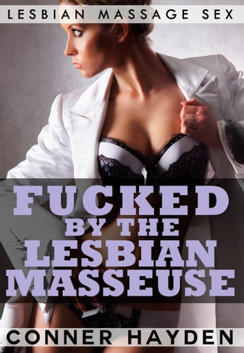 Fucked by the Lesbian Masseuse eBook by Conner Hayden