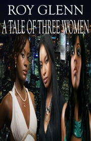 A Tale of Three Women ebook by Roy Glenn