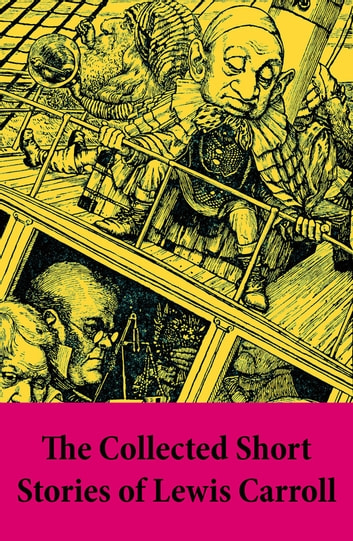 The Collected Short Stories of Lewis Carroll - A Tangled Tale + Bruno's Revenge and Other Stories + What the Tortoise Said to Achilles ebook by Lewis  Carroll